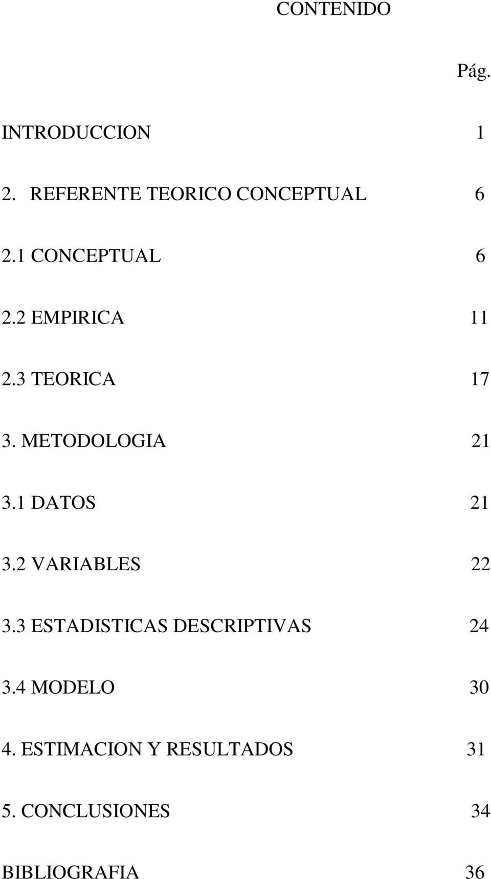 1 DATOS 21 3.2 VARIABLES 22 3.3 ESTADISTICAS DESCRIPTIVAS 24 3.