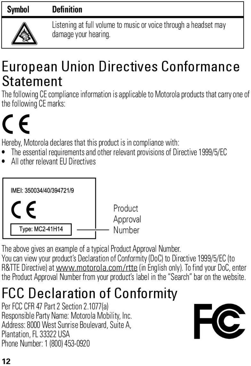declares that this product is in compliance with: The essential requirements and other relevant provisions of Directive 1999/5/EC All other relevant EU Directives The above gives an example of a