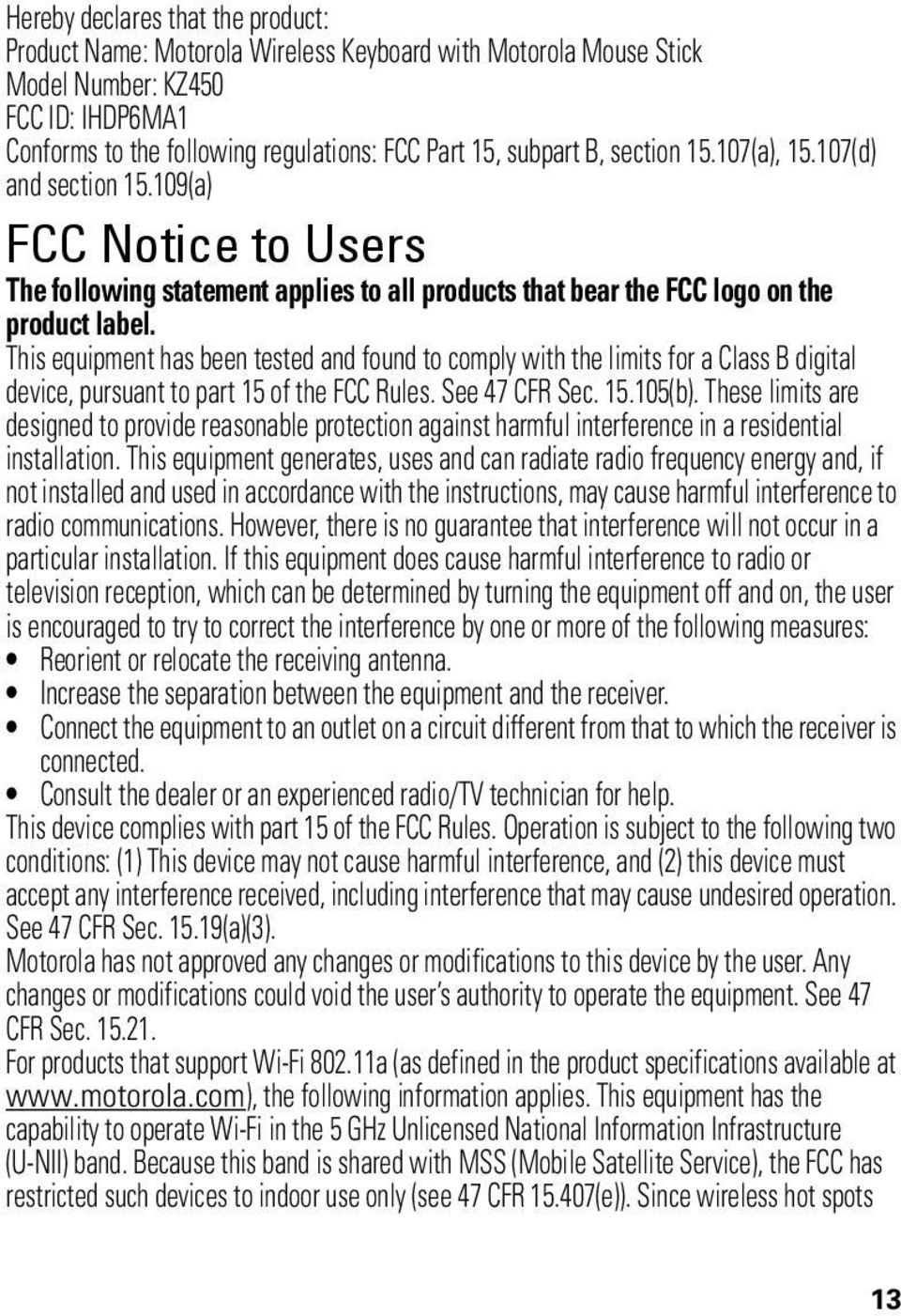 This equipment has been tested and found to comply with the limits for a Class B digital device, pursuant to part 15 of the FCC Rules. See 47 CFR Sec. 15.105(b).