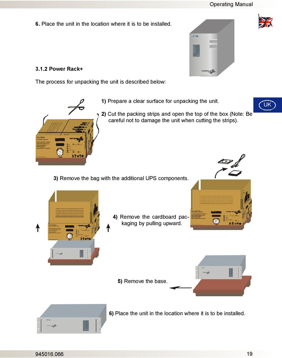00 1500 BATTERY PACK 24 V 36 V 48 V Operating Manual 6. Place the unit in the location where it is to be installed. 3.1.2 Power Rack+ The process for unpacking the unit is described below: At eça o