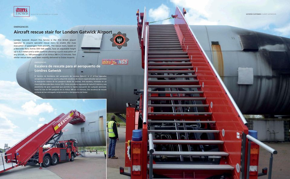 The rescue stairs, based on a Mercedes Benz Actros 3351 6x6 chassis, have an adjustable height up to 8,5 meters and a wide platform allowing a quick evacuation of any aircraft, i.e. 500 passengers of an Airbus 380 in 2-3 minutes.