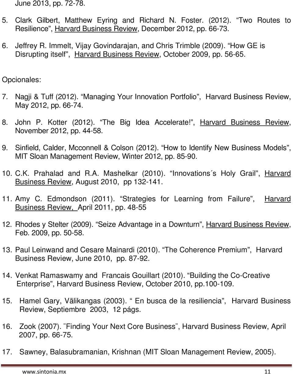 Managing Your Innovation Portfolio, Harvard Business Review, May 2012, pp. 66-74. 8. John P. Kotter (2012). The Big Idea Accelerate!, Harvard Business Review, November 2012, pp. 44-58. 9.