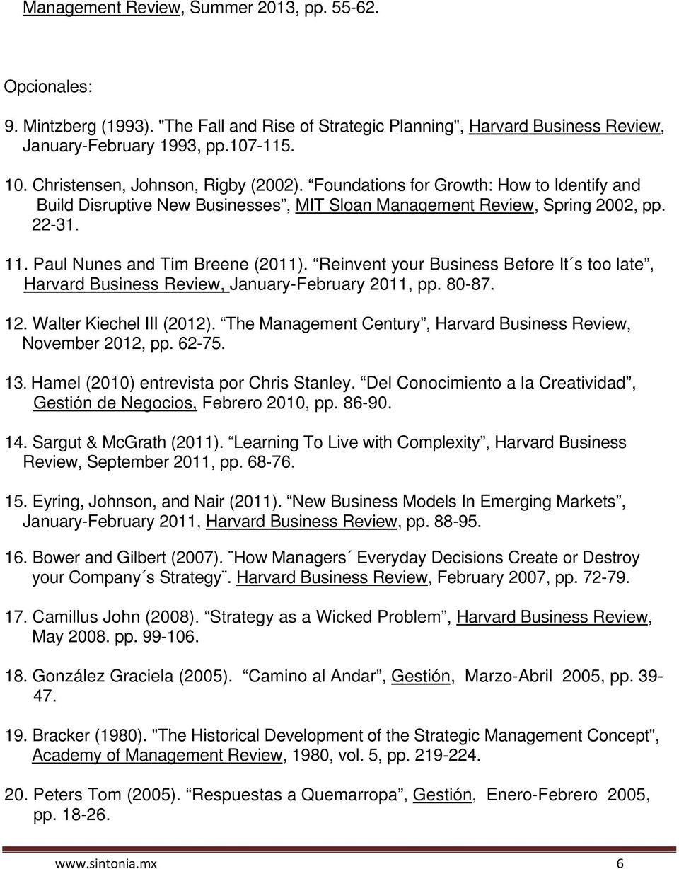 Paul Nunes and Tim Breene (2011). Reinvent your Business Before It s too late, Harvard Business Review, January-February 2011, pp. 80-87. 12. Walter Kiechel III (2012).