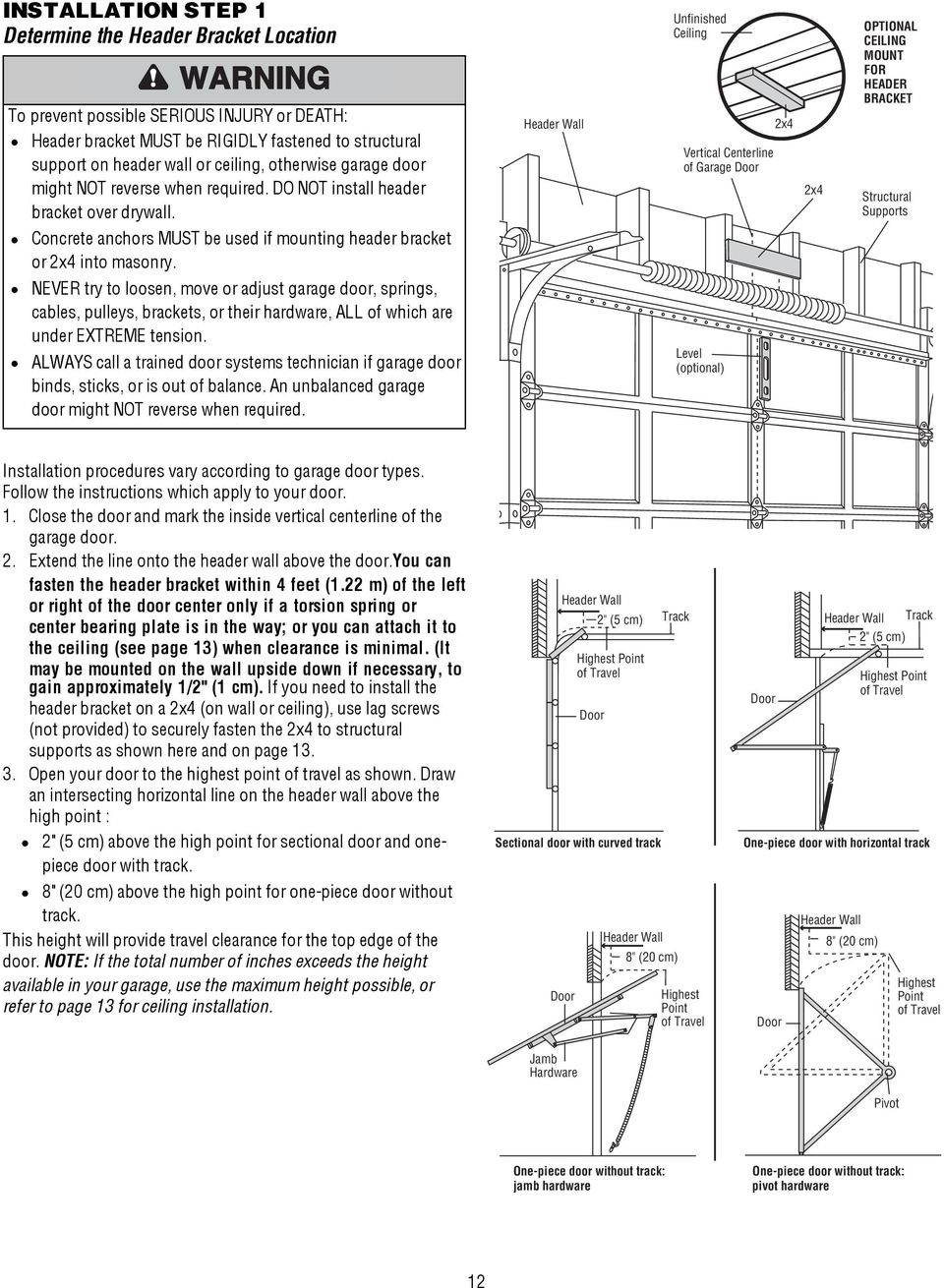 Header Wall Unfinished Ceiling Vertical Centerline of Garage Door 2x4 2x4 OPTIONAL CEILING MOUNT FOR HEADER BRACKET Structural Supports Concrete anchors MUST be used if mounting header bracket or 2x4
