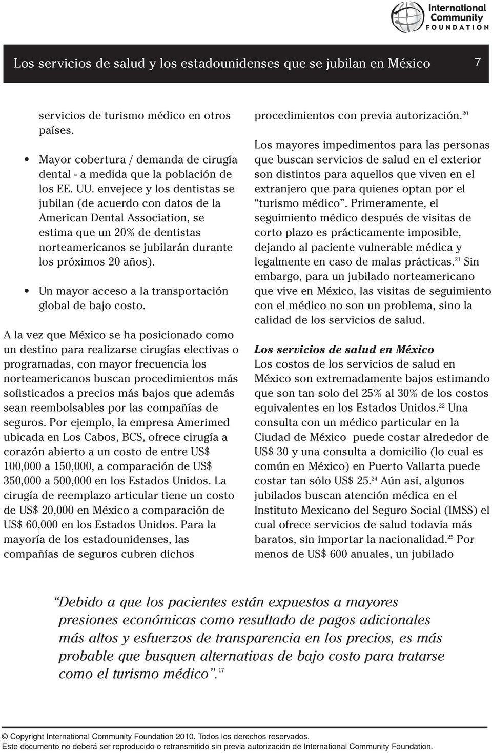 Un mayor acceso a la transportación global de bajo costo.