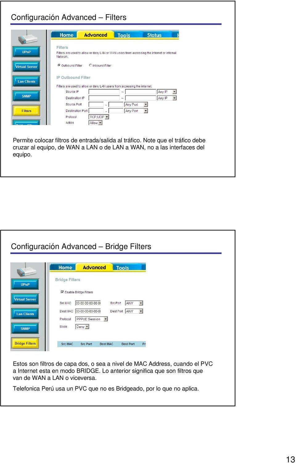 Configuración Advanced Bridge Filters Estos son filtros de capa dos, o sea a nivel de MAC Address, cuando el PVC a