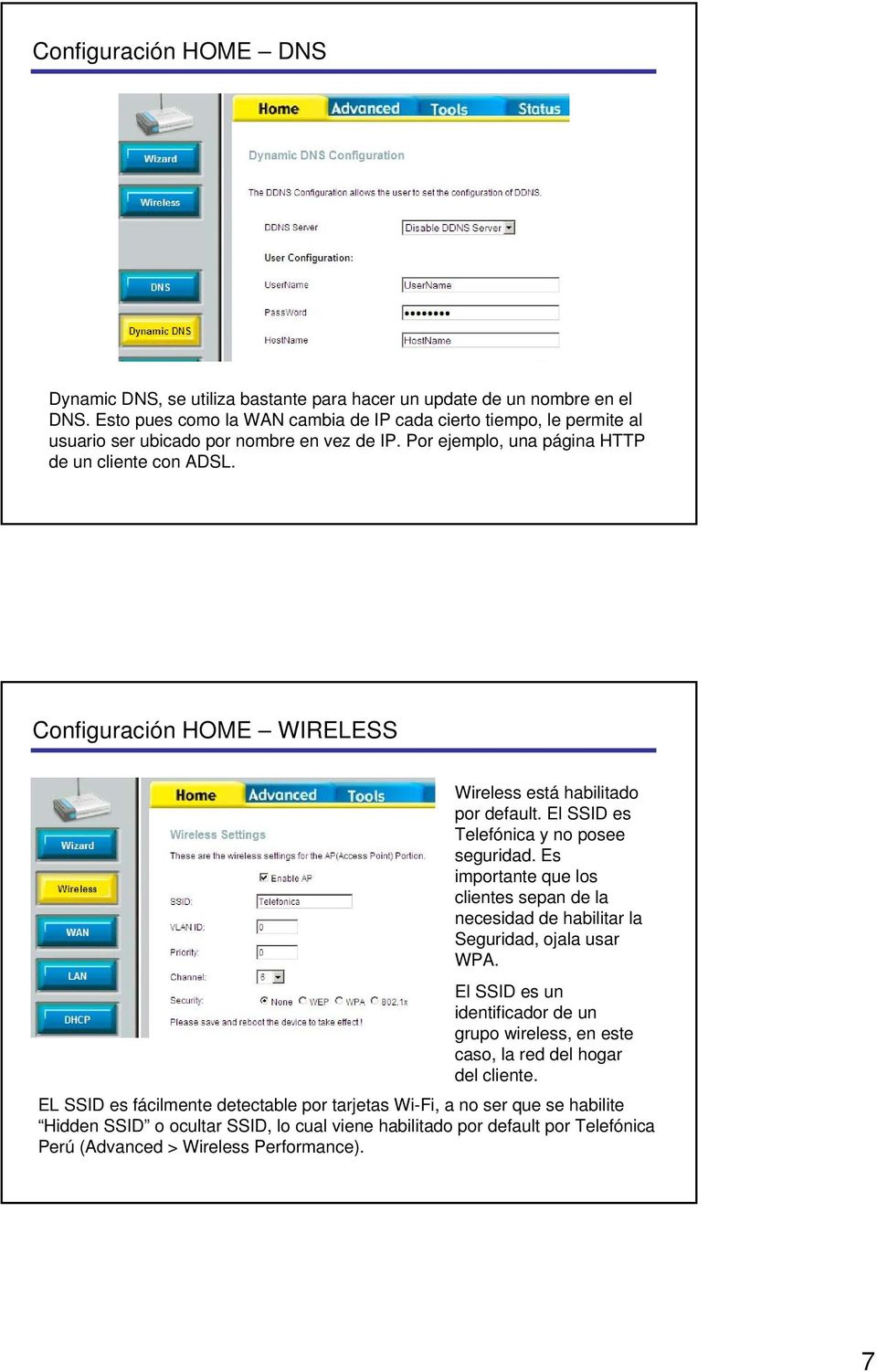 Configuración HOME WIRELESS Wireless está habilitado por default. El SSID es Telefónica y no posee seguridad.