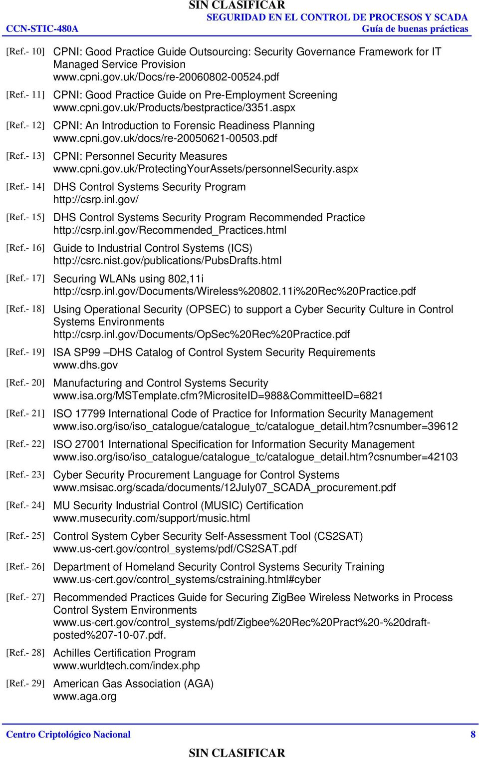 pdf [Ref.- 13] CPNI: Personnel Security Measures www.cpni.gov.uk/protectingyourassets/personnelsecurity.aspx [Ref.- 14] DHS Control Systems Security Program http://csrp.inl.gov/ [Ref.