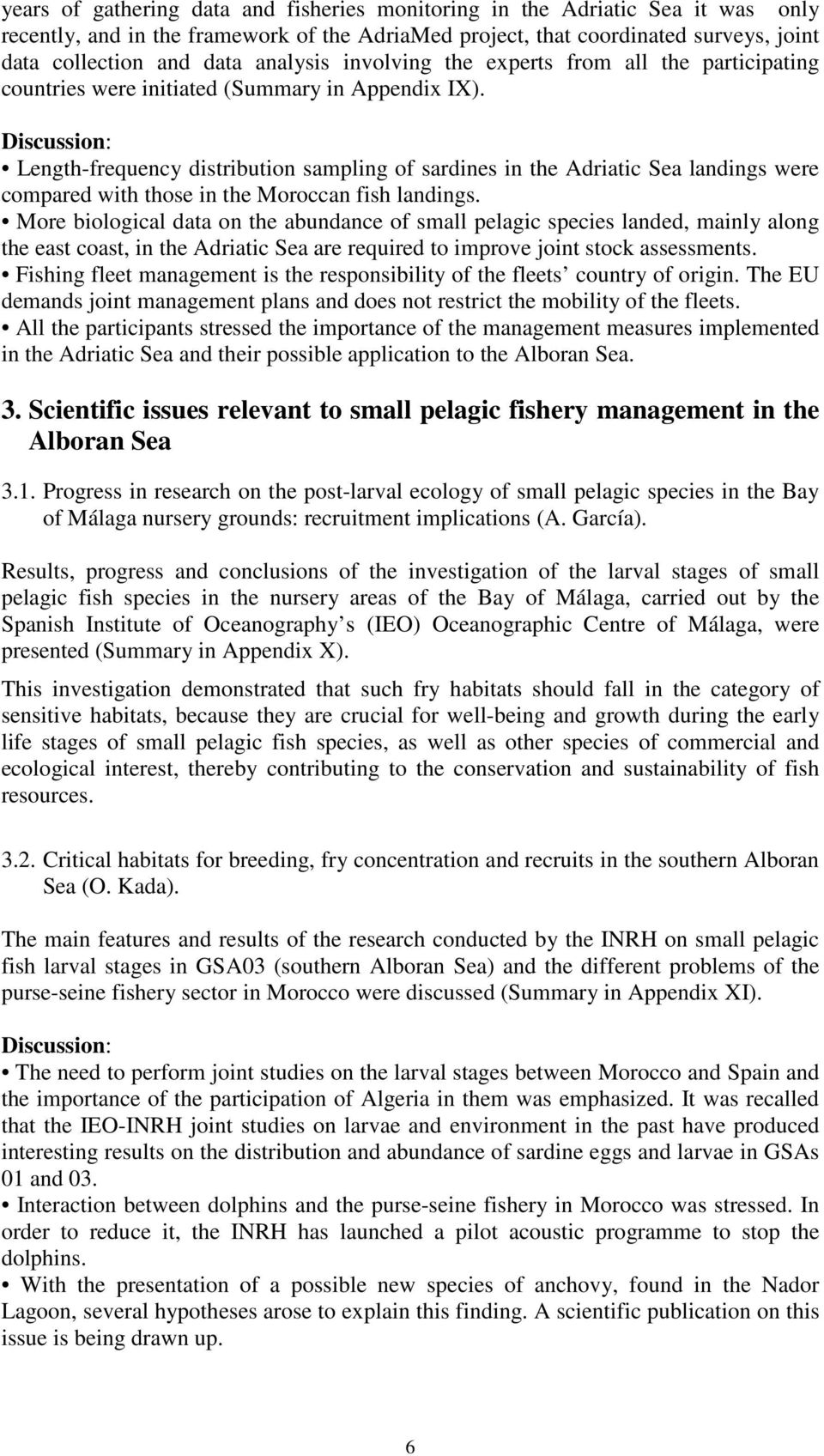Discussion: Length-frequency distribution sampling of sardines in the Adriatic Sea landings were compared with those in the Moroccan fish landings.