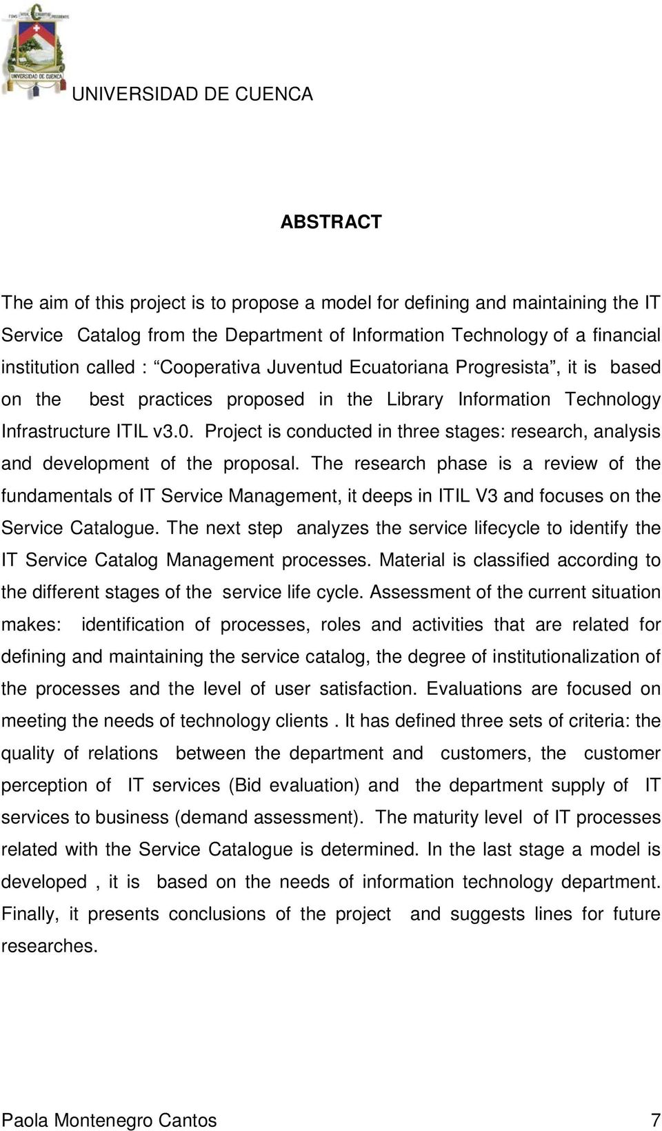 Project is conducted in three stages: research, analysis and development of the proposal.