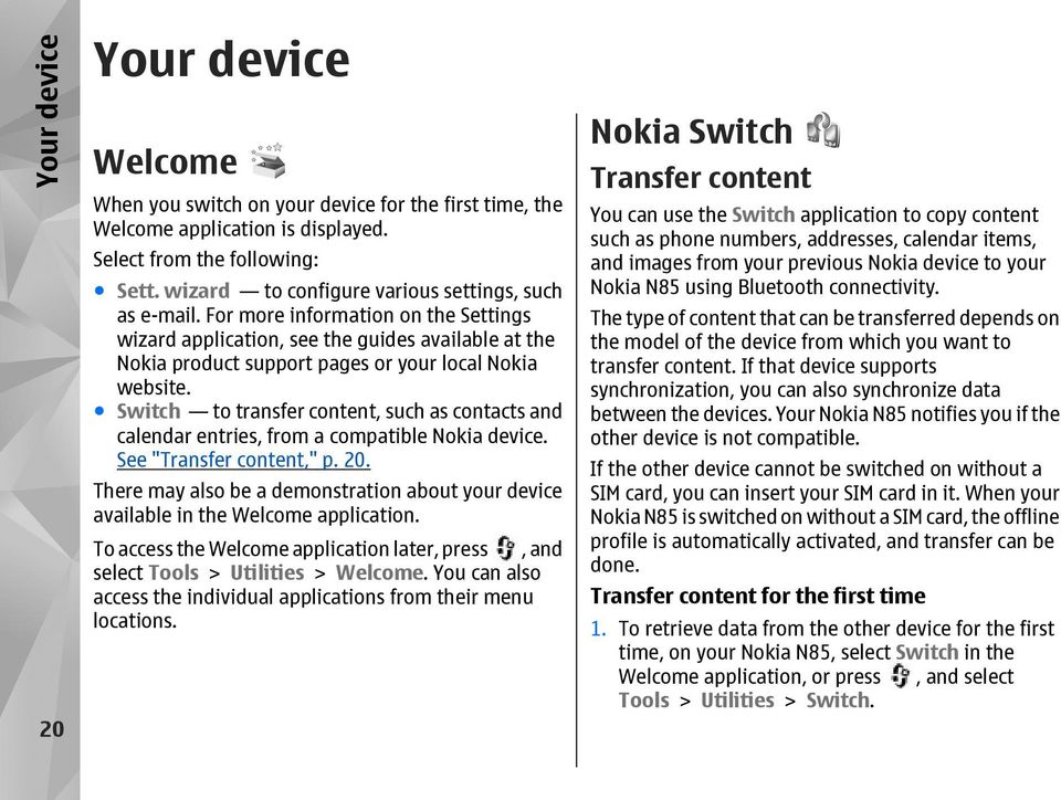 "Switch to transfer content, such as contacts and calendar entries, from a compatible Nokia device. See ""Transfer content,"" p. 20."