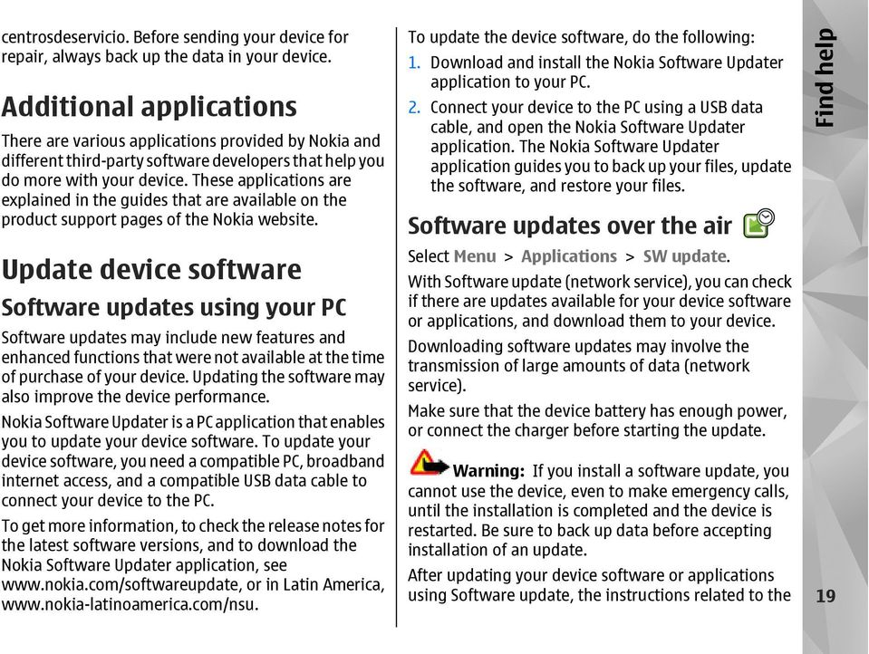 These applications are explained in the guides that are available on the product support pages of the Nokia website.