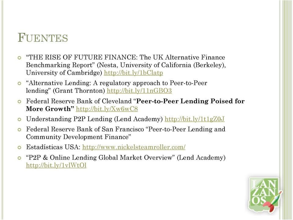 ly/11ngbo3 Federal Reserve Bank of Cleveland Peer-to-Peer Lending Poised for More Growth http://bit.ly/xw6wc8 Understanding P2P Lending (Lend Academy) http://bit.