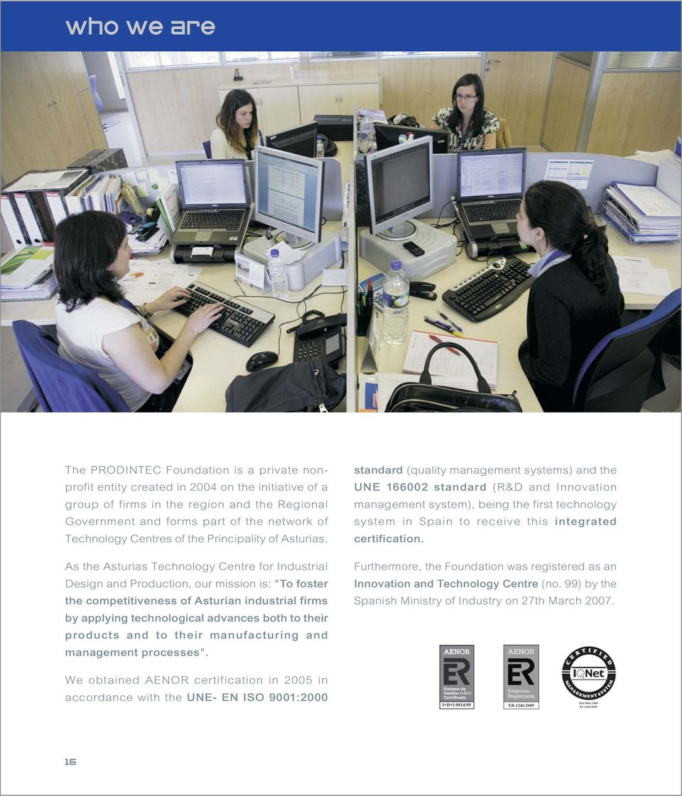 "As the Asturias Technology Centre for Industrial Design and Production, our mission is: ""To foster the competitiveness of Asturian industrial firms by applying technological advances both to their"