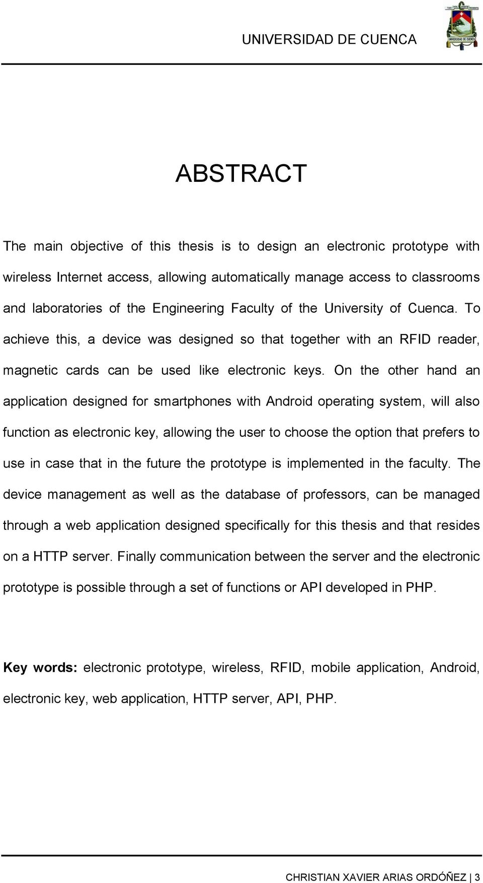 On the other hand an application designed for smartphones with Android operating system, will also function as electronic key, allowing the user to choose the option that prefers to use in case that