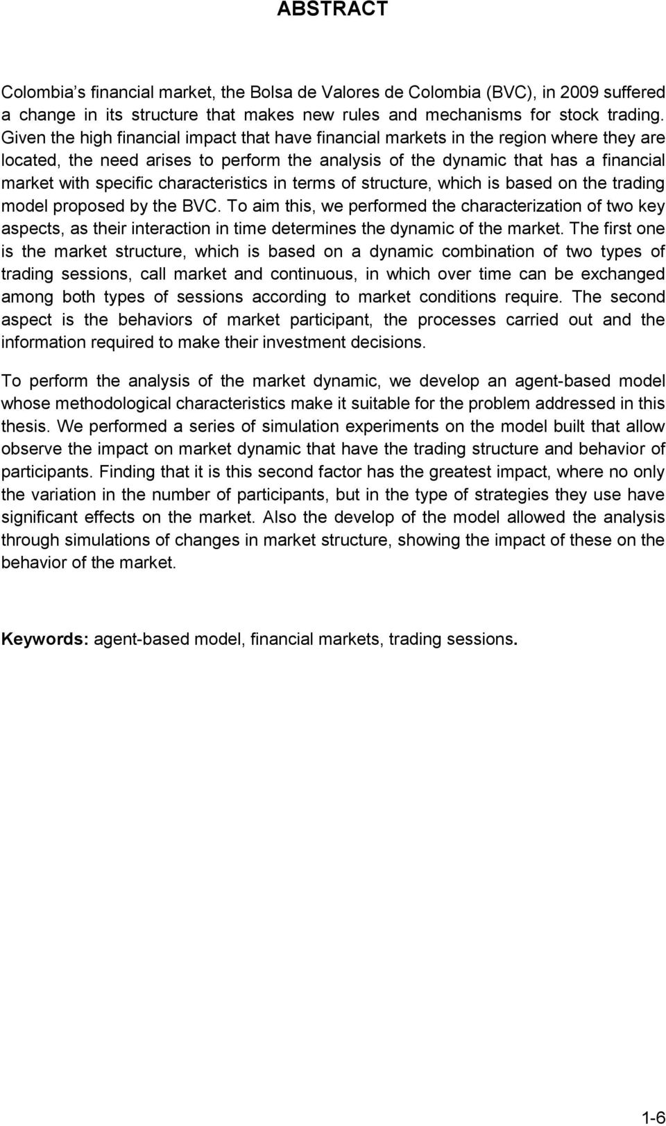 characteristics in terms of structure, which is based on the trading model proposed by the BVC.