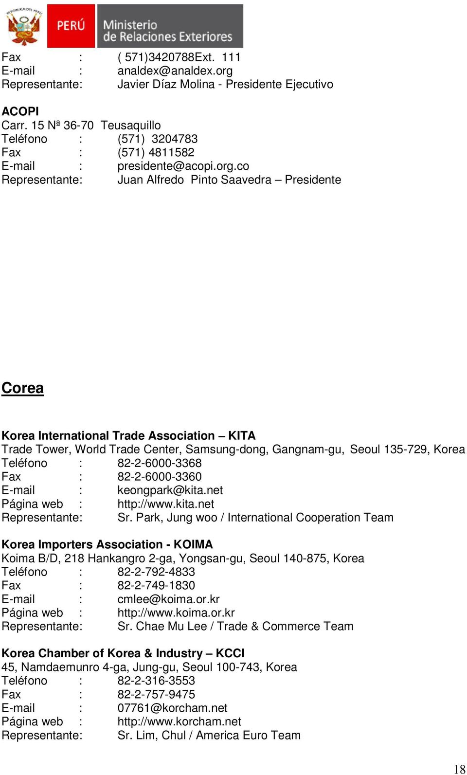 co Representante: Juan Alfredo Pinto Saavedra Presidente Corea Korea International Trade Association KITA Trade Tower, World Trade Center, Samsung-dong, Gangnam-gu, Seoul 135-729, Korea Teléfono :
