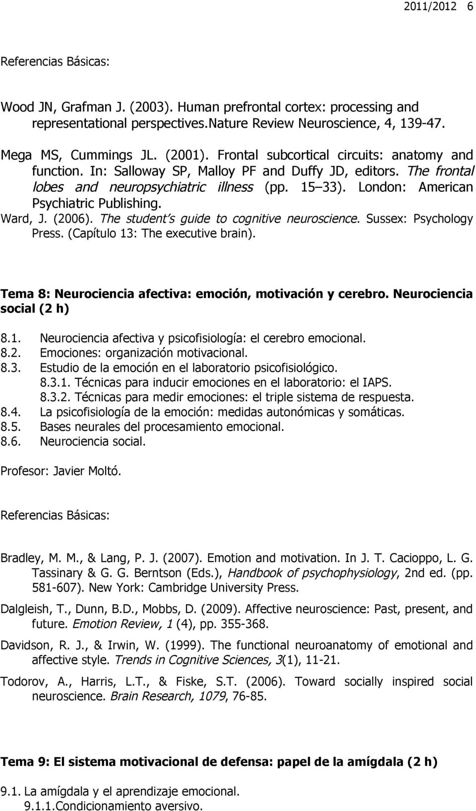 London: American Psychiatric Publishing. Press. (Capítulo 13: The executive brain). Tema 8: Neurociencia afectiva: emoción, motivación y cerebro. Neurociencia social (2 h) 8.1. Neurociencia afectiva y psicofisiología: el cerebro emocional.