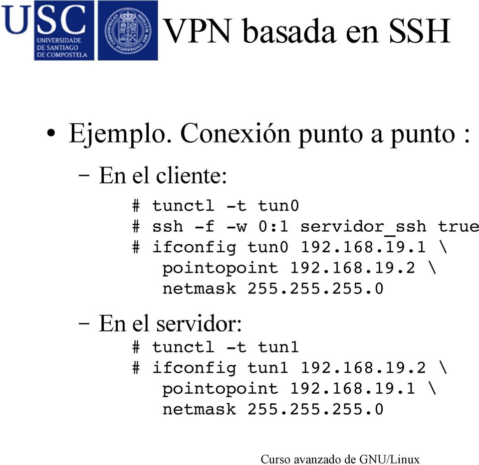 servidor_ssh true # ifconfig tun0 192.168.19.1 \ pointopoint 192.168.19.2 \ netmask 255.