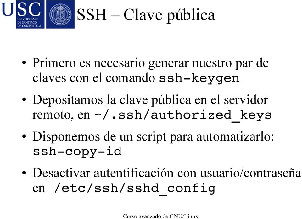 ~/.ssh/authorized_keys Disponemos de un script para automatizarlo: ssh copy