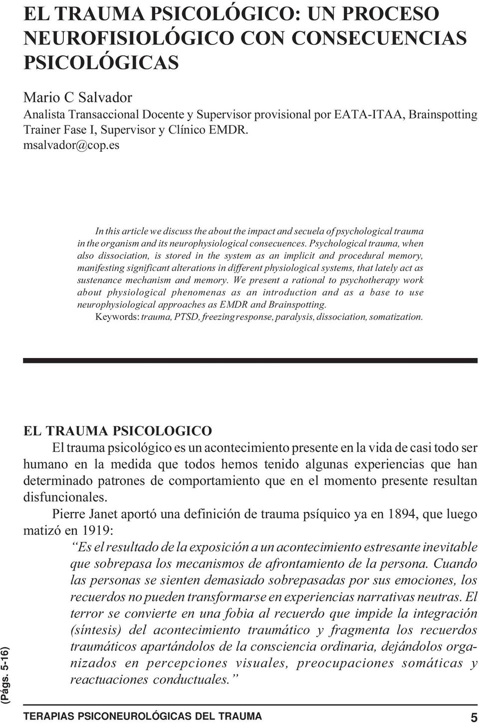 Fase I, Supervisor y Clínico EMDR. msalvador@cop.es In this article we discuss the about the impact and secuela of psychological trauma in the organism and its neurophysiological consecuences.