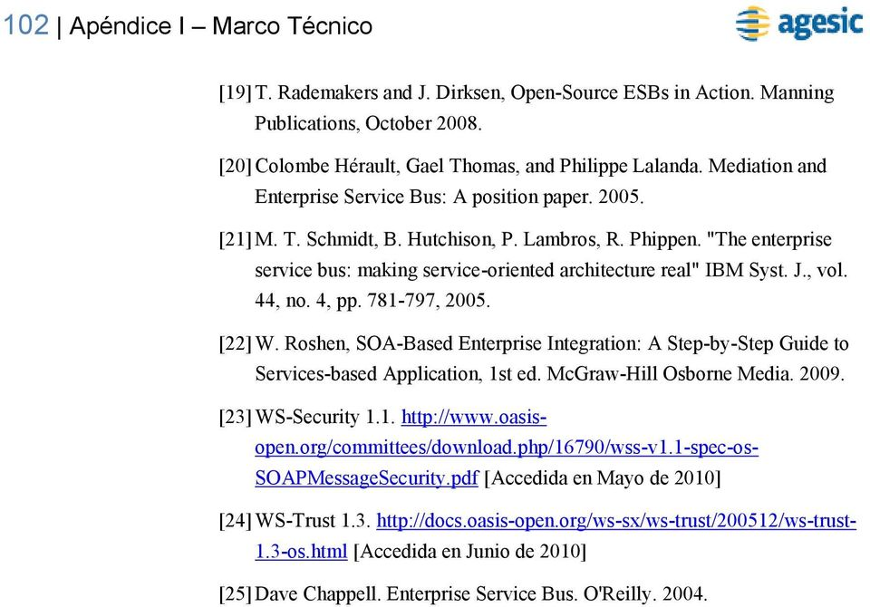 """The enterprise service bus: making service-oriented architecture real"" IBM Syst. J., vol. 44, no. 4, pp. 781-797, 2005. [22] W."