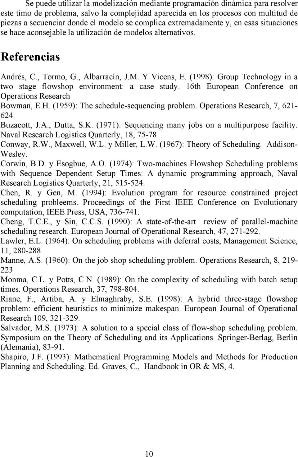 (1998): Group Technology in a two stage flowshop environment: a case study. 16th European Conference on Operations Research Bowman, E.H. (1959): The schedule-sequencing problem.