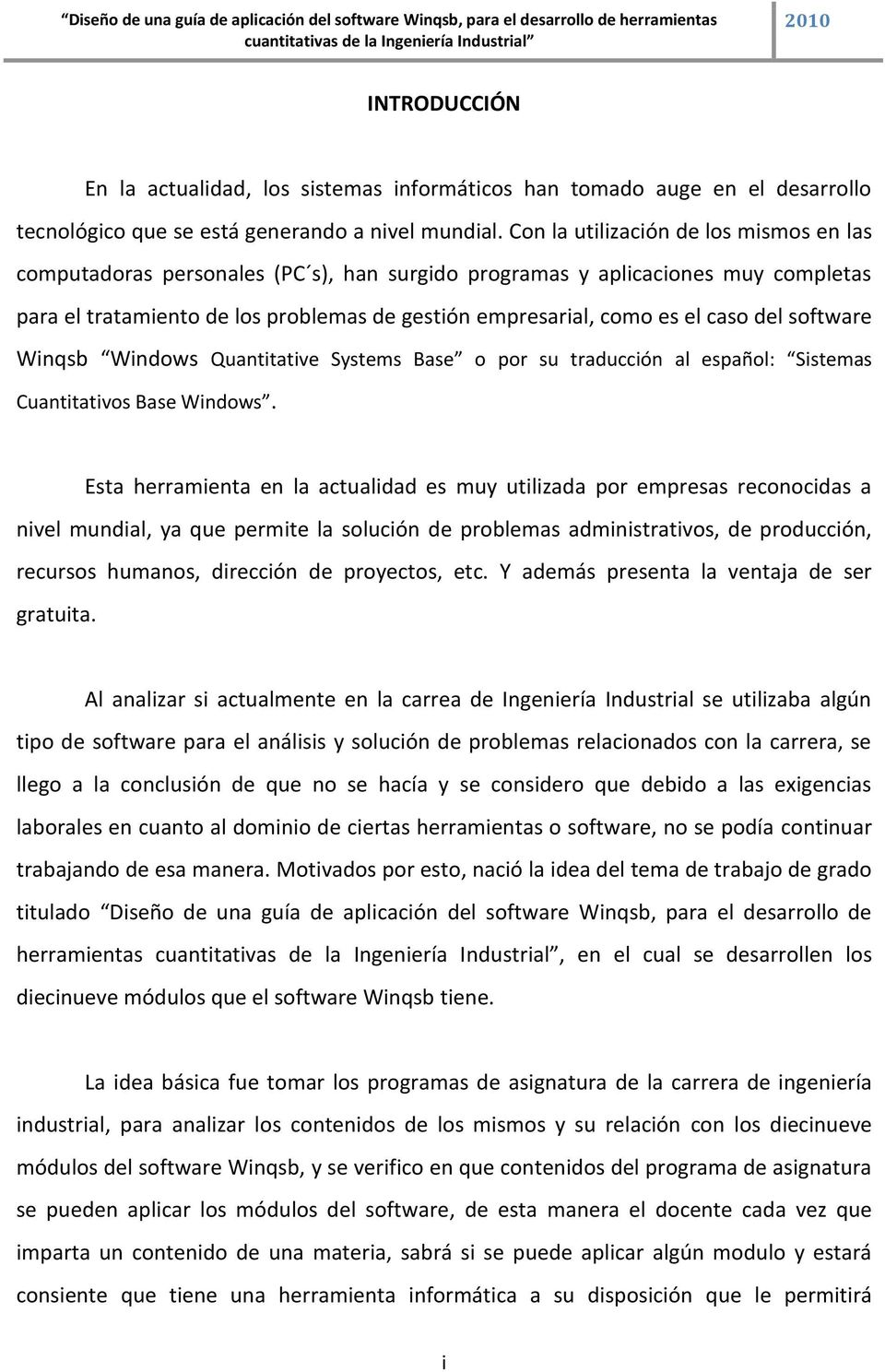 del software Winqsb Windows Quantitative Systems Base o por su traducción al español: Sistemas Cuantitativos Base Windows.