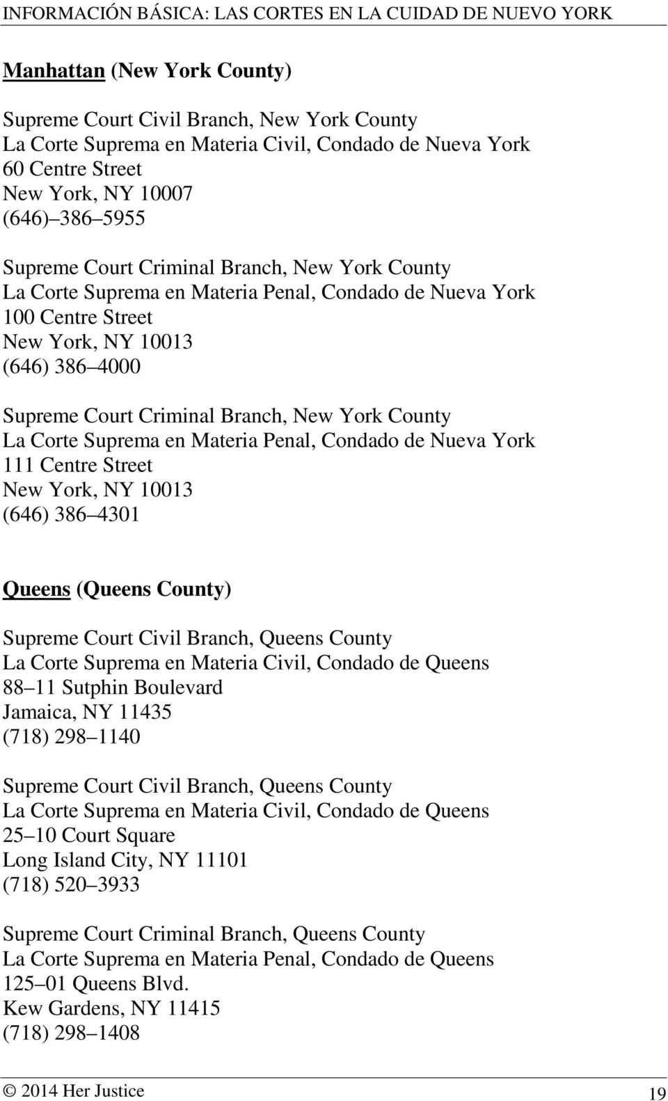 Suprema en Materia Penal, Condado de Nueva York 111 Centre Street New York, NY 10013 (646) 386 4301 Queens (Queens County) Supreme Court Civil Branch, Queens County La Corte Suprema en Materia Civil,