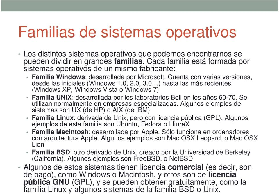 0 ) hasta las más recientes (Windows XP, Windows Vista o Windows 7) Familia UNIX: desarrollada por los laboratorios Bell en los años 60-70. Se utilizan normalmente en empresas especializadas.