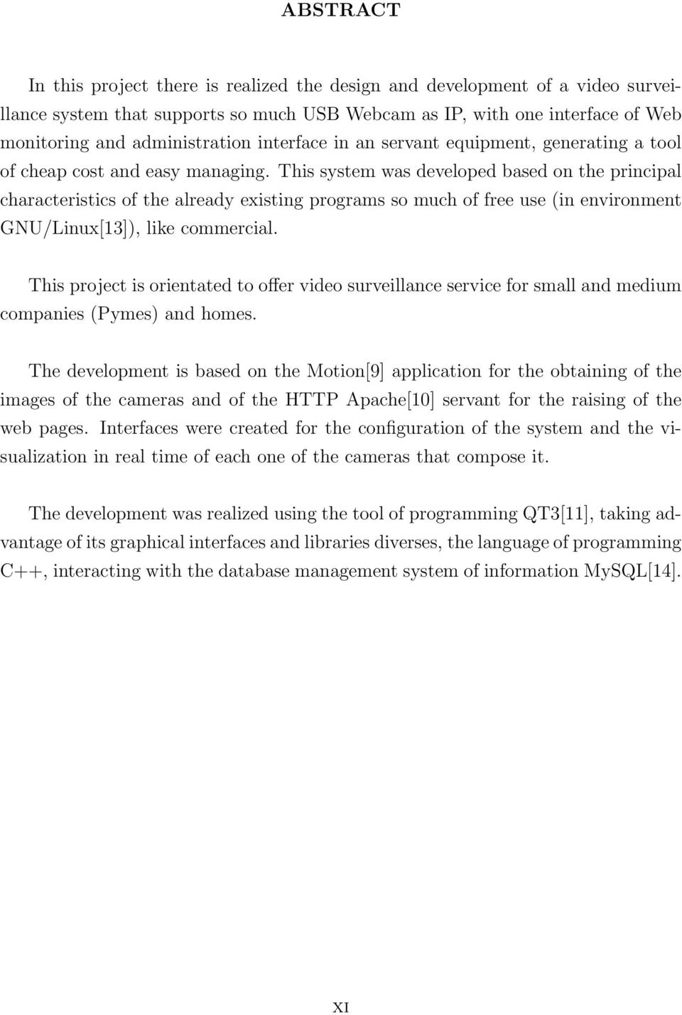 This system was developed based on the principal characteristics of the already existing programs so much of free use (in environment GNU/Linux[13]), like commercial.