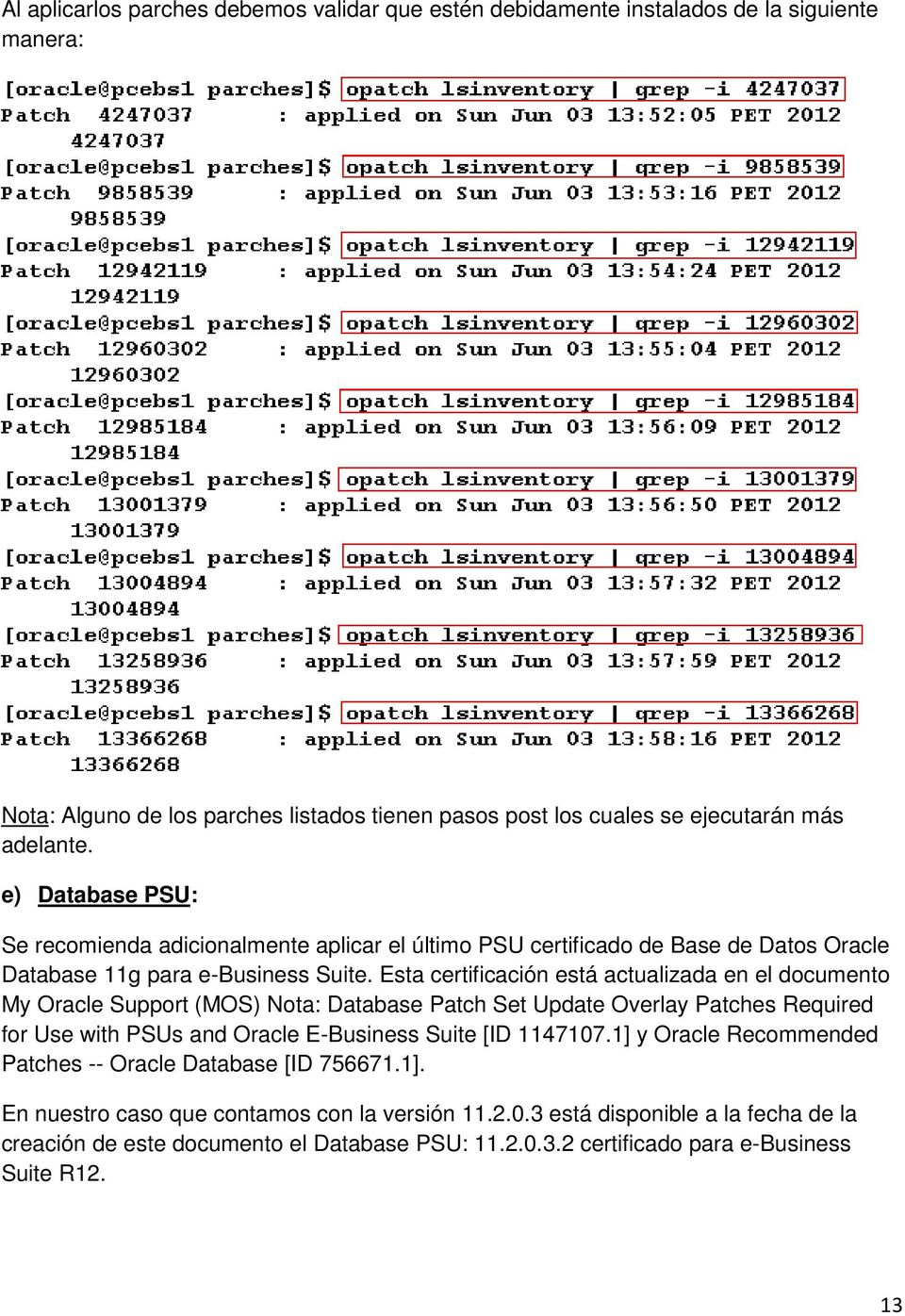 Esta certificación está actualizada en el documento My Oracle Support (MOS) Nota: Database Patch Set Update Overlay Patches Required for Use with PSUs and Oracle E-Business Suite [ID 1147107.