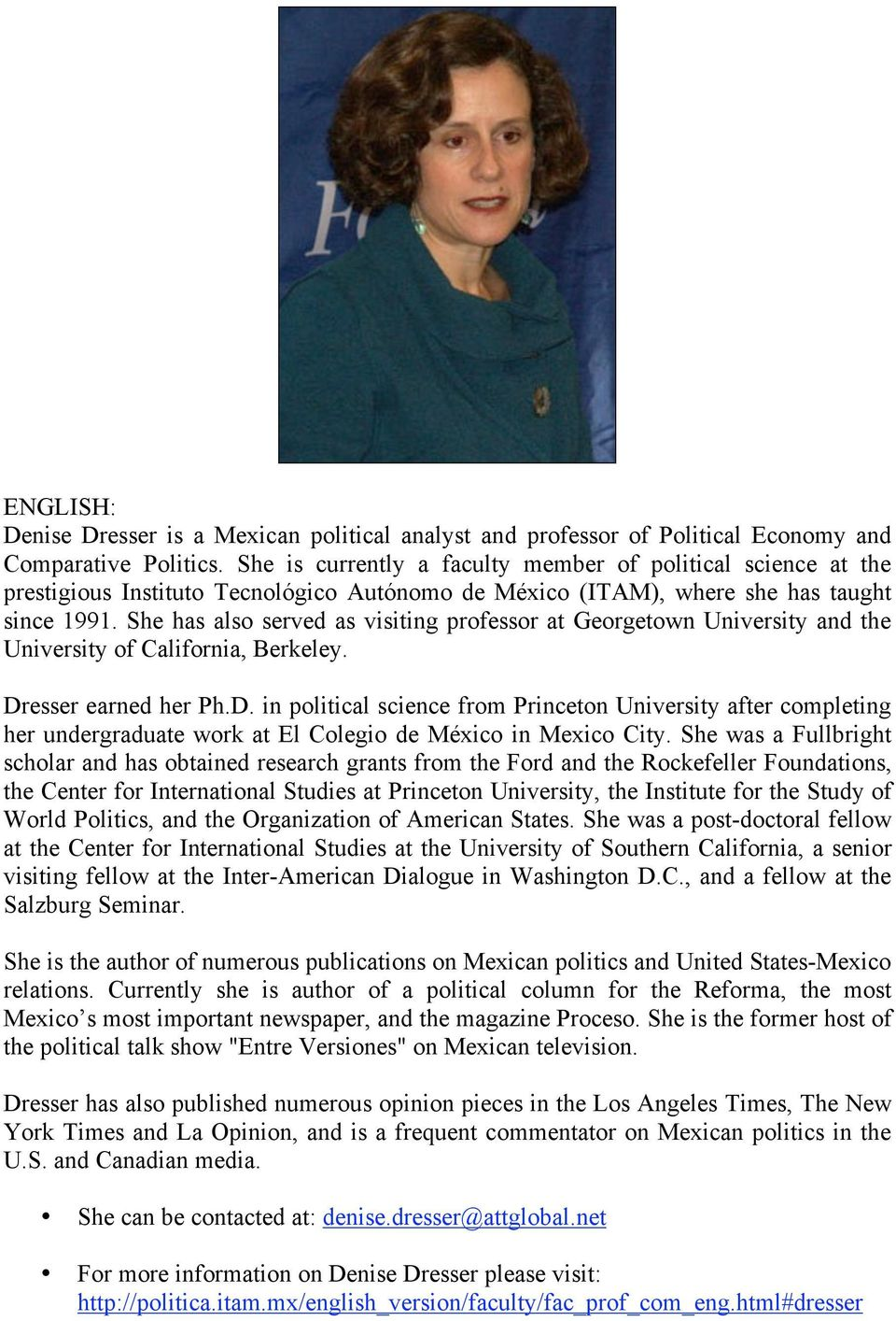 She has also served as visiting professor at Georgetown University and the University of California, Berkeley. Dr