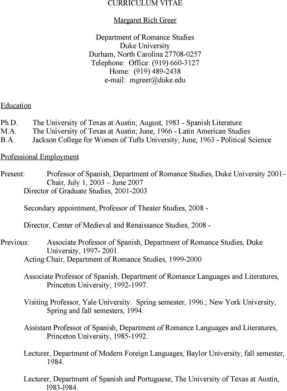 B.A. The University of Texas at Austin; August, 1983 - Spanish Literature The University of Texas at Austin; June, 1966 - Latin American Studies Jackson College for Women of Tufts University; June,