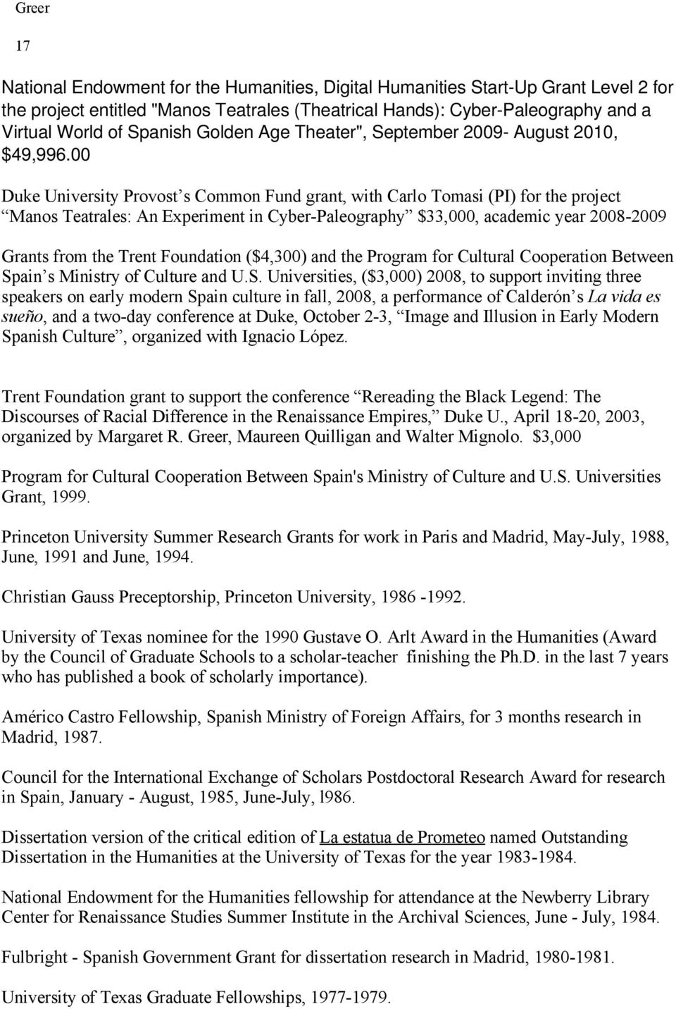 00 Duke University Provost s Common Fund grant, with Carlo Tomasi (PI) for the project Manos Teatrales: An Experiment in Cyber-Paleography $33,000, academic year 2008-2009 Grants from the Trent