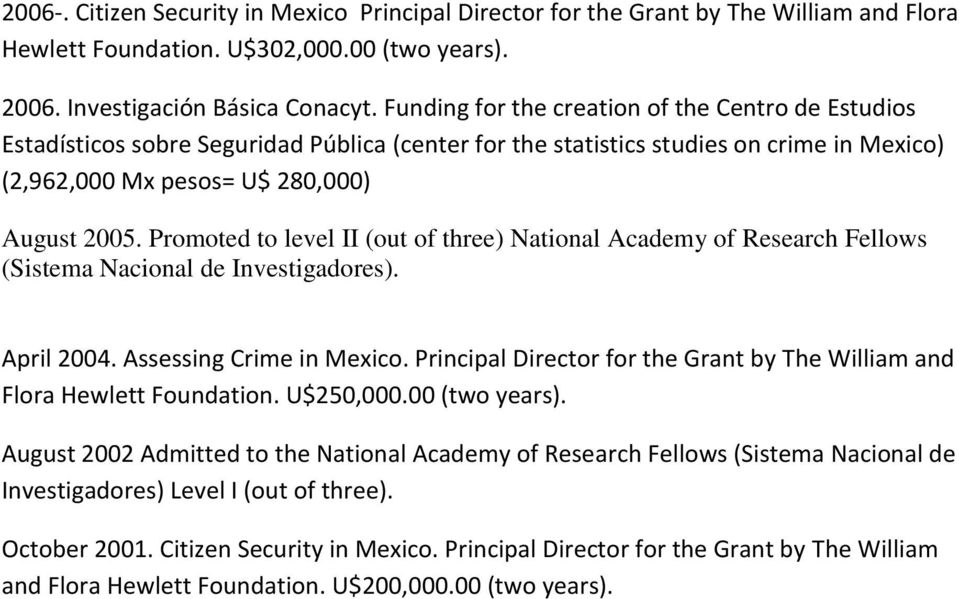 Promoted to level II (out of three) National Academy of Research Fellows (Sistema Nacional de Investigadores). April 2004. Assessing Crime in Mexico.