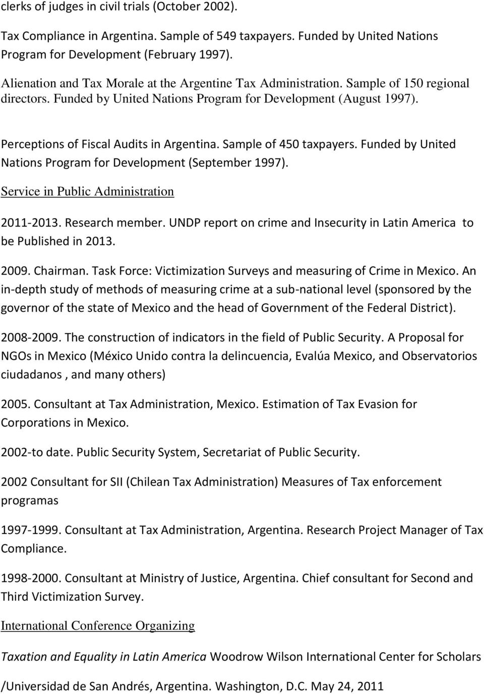 Perceptions of Fiscal Audits in Argentina. Sample of 450 taxpayers. Funded by United Nations Program for Development (September 1997). Service in Public Administration 2011-2013. Research member.