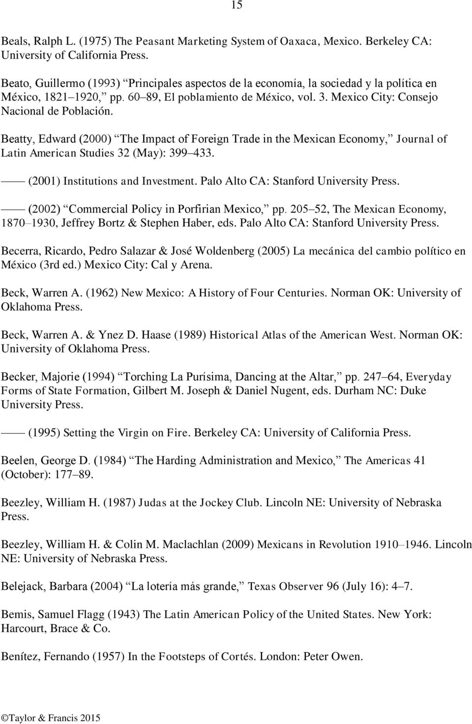 Beatty, Edward (2000) The Impact of Foreign Trade in the Mexican Economy, Journal of Latin American Studies 32 (May): 399 433. (2001) Institutions and Investment.
