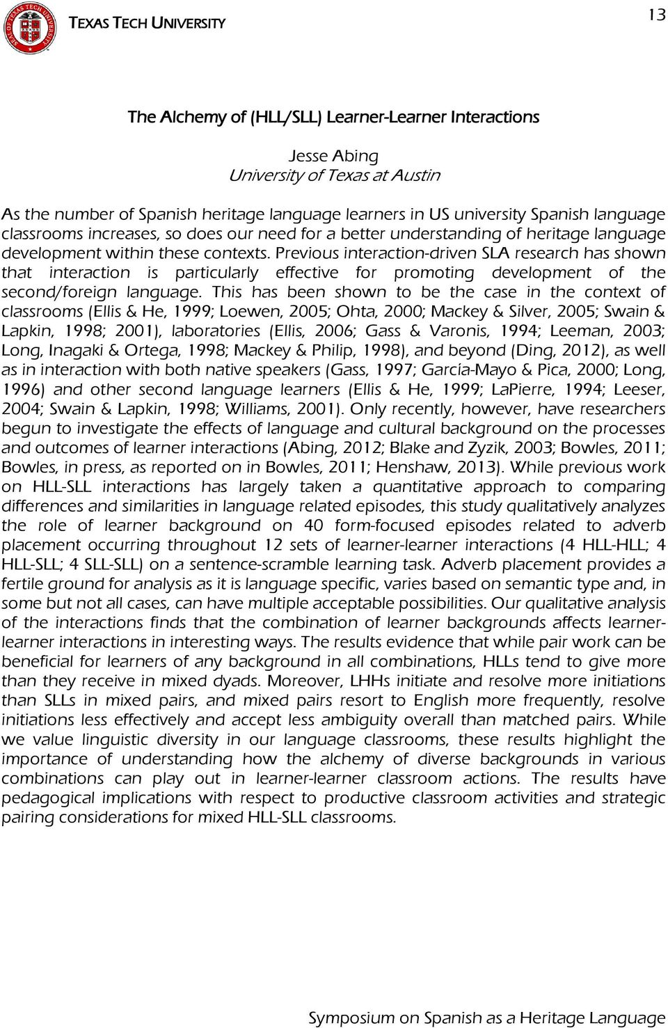 Previous interaction-driven SLA research has shown that interaction is particularly effective for promoting development of the second/foreign language.