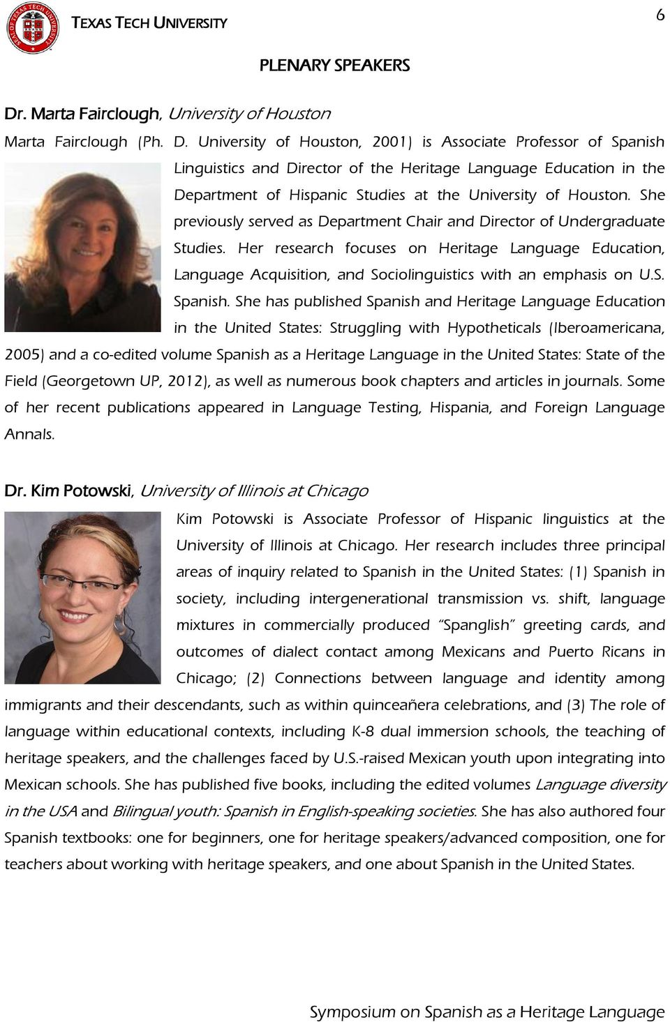 University of Houston, 2001) is Associate Professor of Spanish Linguistics and Director of the Heritage Language Education in the Department of Hispanic Studies at the University of Houston.