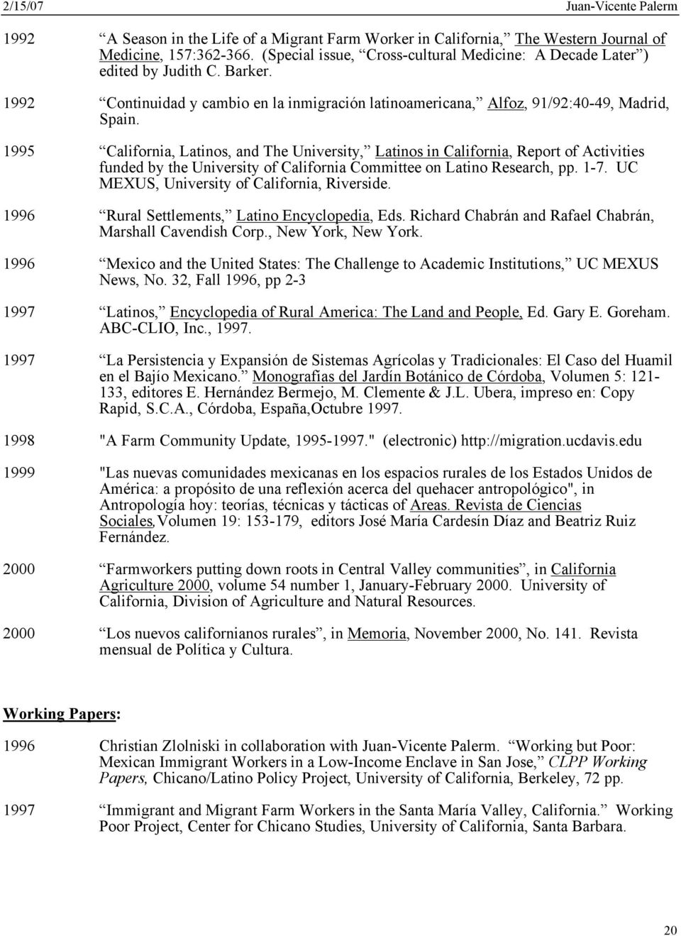 1995 California, Latinos, and The University, Latinos in California, Report of Activities funded by the University of California Committee on Latino Research, pp. 1-7.