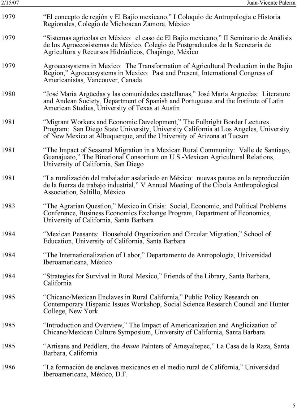 Transformation of Agricultural Production in the Bajío Region, Agroecosystems in Mexico: Past and Present, International Congress of Americanistas, Vancouver, Canada 1980 José María Argüedas y las