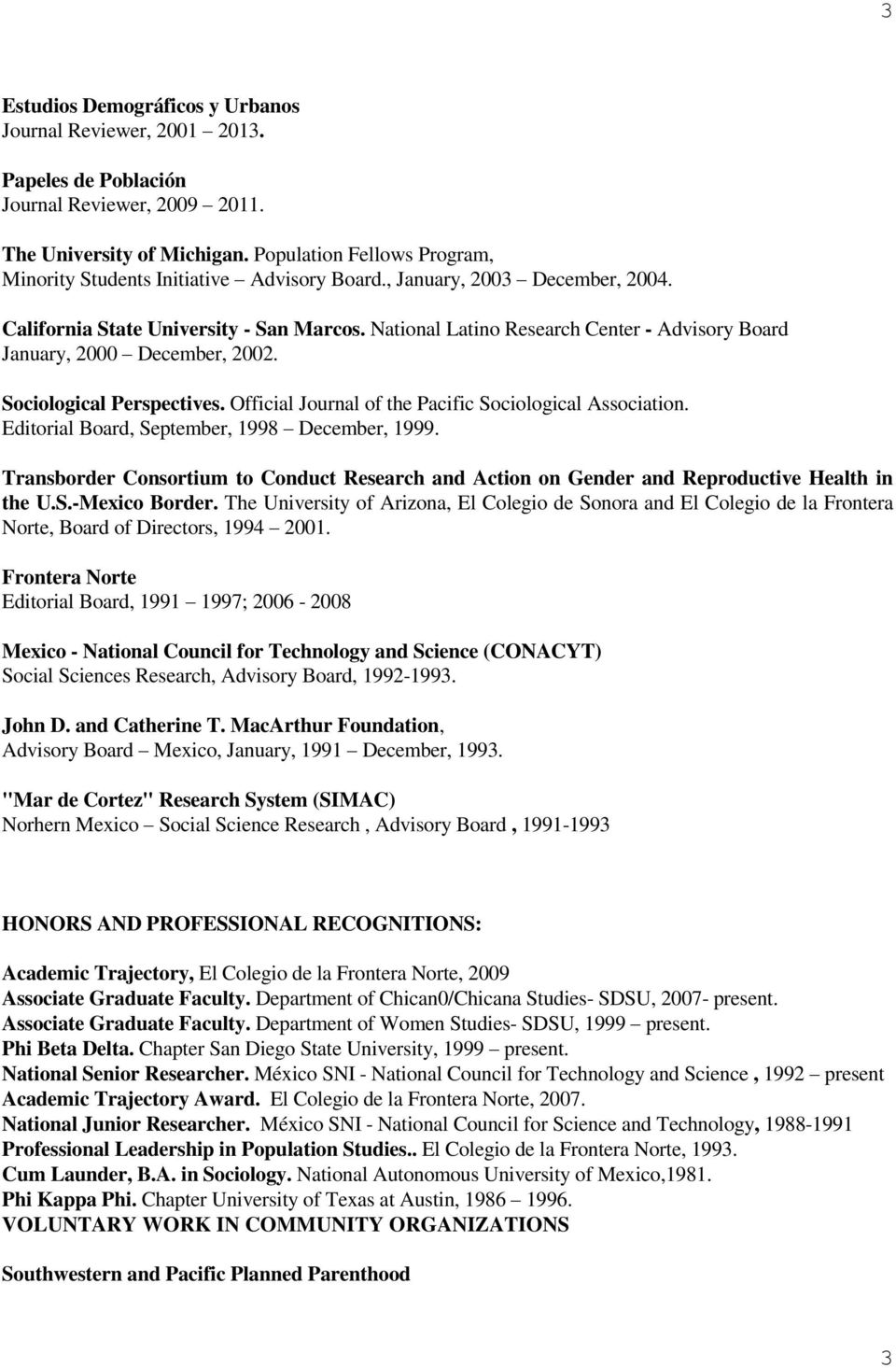 National Latino Research Center - Advisory Board January, 2000 December, 2002. Sociological Perspectives. Official Journal of the Pacific Sociological Association.