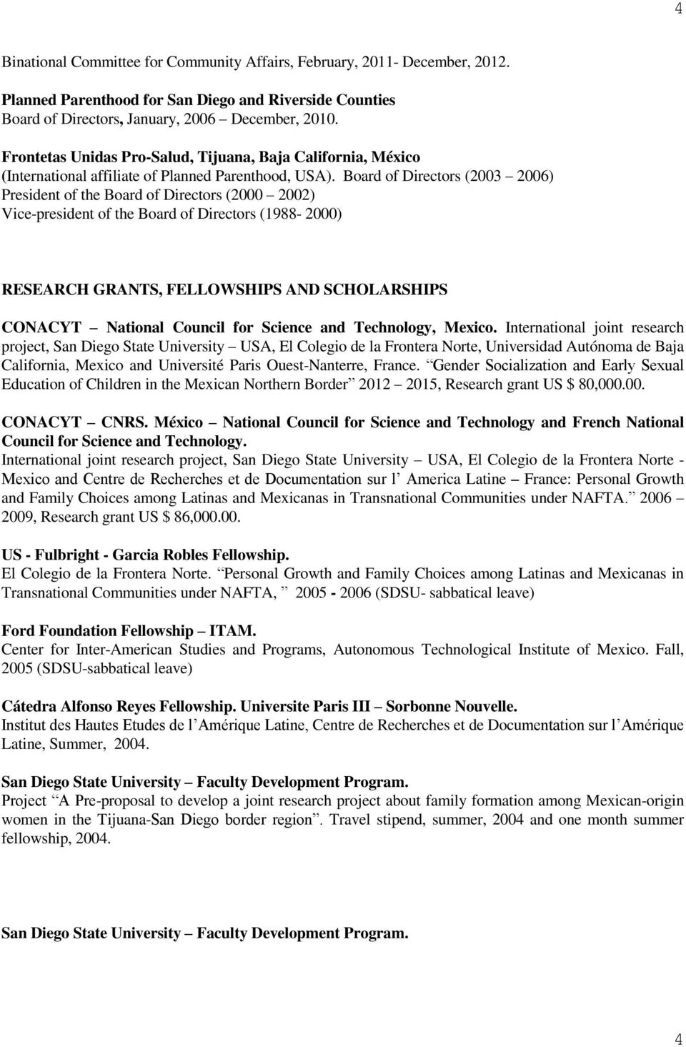 Board of Directors (2003 2006) President of the Board of Directors (2000 2002) Vice-president of the Board of Directors (1988-2000) RESEARCH GRANTS, FELLOWSHIPS AND SCHOLARSHIPS CONACYT National