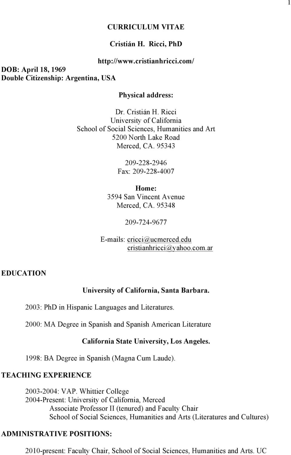 ar EDUCATION University of California, Santa Barbara. 2003: PhD in Hispanic Languages and Literatures.