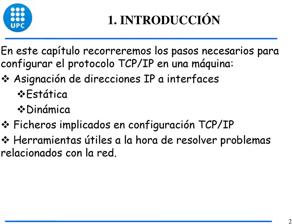 a interfaces Estática Dinámica Ficheros implicados en configuración TCP/IP