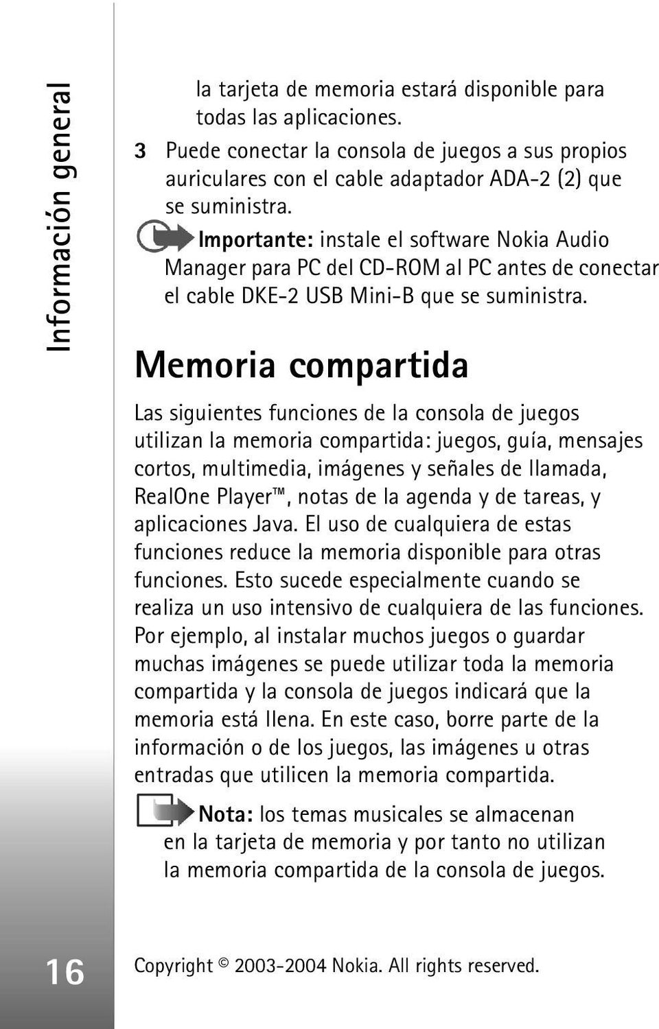 Importante: instale el software Nokia Audio Manager para PC del CD-ROM al PC antes de conectar el cable DKE-2 USB Mini-B que se suministra.