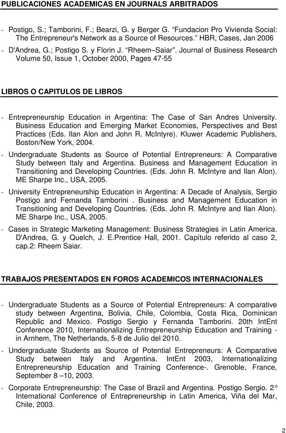 Journal of Business Research Volume 50, Issue 1, October 2000, Pages 47-55 LIBROS O CAPITULOS DE LIBROS - Entrepreneurship Education in Argentina: The Case of San Andres University.