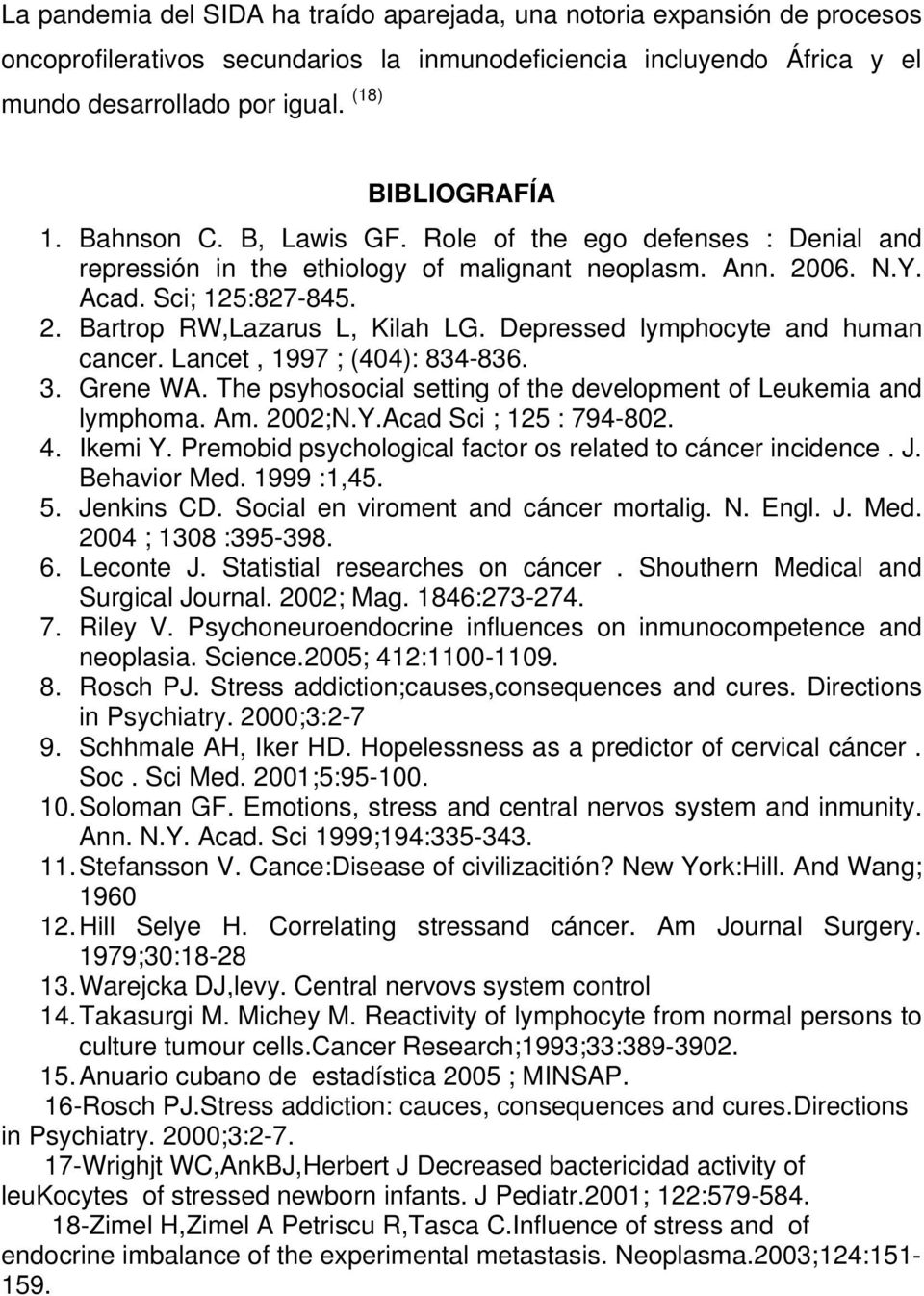 Depressed lymphocyte and human cancer. Lancet, 1997 ; (404): 834-836. 3. Grene WA. The psyhosocial setting of the development of Leukemia and lymphoma. Am. 2002;N.Y.Acad Sci ; 125 : 794-802. 4.