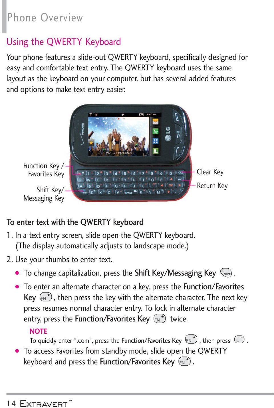 Function Key / Favorites Key Shift Key/ Messaging Key Clear Key Return Key To enter text with the QWERTY keyboard 1. In a text entry screen, slide open the QWERTY keyboard.